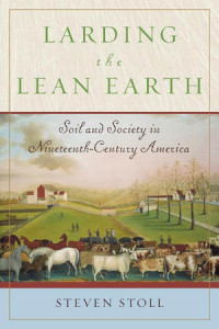 Larding the Lean Earth by Steven Stoll published in 2002
